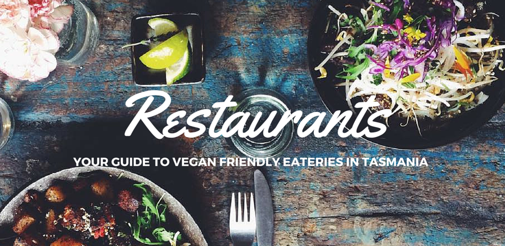vegan tasmania vegan friendly restaurants list